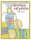 I Dream of Yarn: A Knit and Crochet Coloring Book by Franklin Habit (Paperback, 2016)