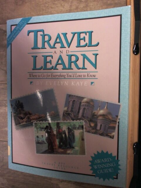Travel and Learn: Where To Go For Everything You'd Love to Know, Third Edition (