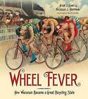 Wheel Fever: How Wisconsin Became a Great Bicycling State by Jesse J Gant, Nicholas J Hoffman (Paperback, 2013)