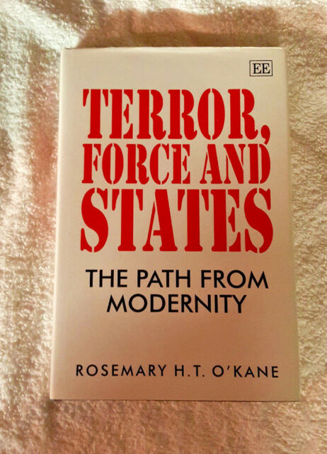 Terror, Force and States : The Path from Modernity by Rosemary H. O'Kane (1996,