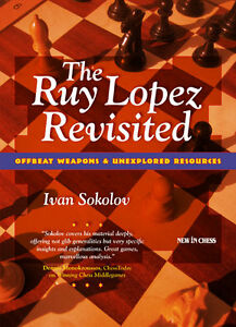 The-Ruy-Lopez-Revisited-By-Ivan-Sokolov-NEW-CHESS-BOOK