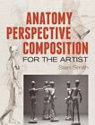 Anatomy, Perspective and Composition for the Artist by Stan Smith (Paperback, 2014)