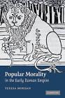 Popular Morality in the Early Roman Empire by Teresa Morgan (Hardback, 2007)