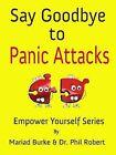 Say Goodbye to Panic Attacks by Dr. Phil Robert, Mariad Burke (Hardback, 2013)