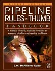 Pipeline Rules of Thumb Handbook: A Manual of Quick, Accurate Solutions to Everyday Pipeline Engineering Problems by Elsevier Science & Technology (Paperback, 2013)