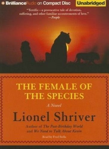 The Female of the Species by Lionel Shriver - AUDIO CD - UNABRIDGED - 15 HOURS !