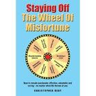 Staying Off the Wheel of Misfortune by Christopher Kent (Paperback / softback, 2013)