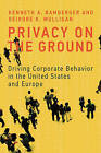 Privacy on the Ground: Driving Corporate Behavior in the United States and Europe by Kenneth A. Bamberger, Deirdre K. Mulligan (Hardback, 2015)
