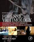 Forensic Victimology: Examining Violent Crime Victims in Investigative and Legal Contexts by Brent E. Turvey (Hardback, 2013)