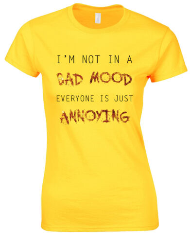 Im Not In a Bad Mood Everyone is Annoying Fun Quirky Ladies Tshirt Tee Top AD76