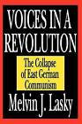 Voices in a Revolution: The Collapse of East German Communism by Melvin J. Lasky (Paperback, 2006)