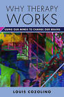 Why Therapy Works: Using Our Minds to Change Our Brains by Louis Cozolino (Hardback, 2015)