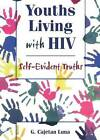 Youths Living with HIV: Self-Evident Truths by G. Cajetan Luna, John DeCecco (Paperback, 1997)