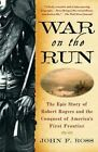 War on the Run: The Epic Story of Robert Rogers and the Conquest of America's First Frontier by John F Ross (Paperback / softback, 2011)