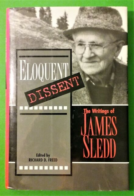 Eloquent Dissent : The Writings of James Sledd by Richard D. Freed