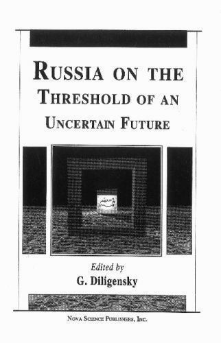 Russia on the Threshold of an Uncertain Future, Hardcover by Diligenskii, G. ...