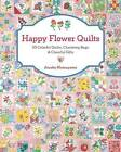 Happy Flower Quilts: 30 Colorful Quilts, Charming Bags and Cheerful Gifts by Atsuko Matsuyama (Paperback / softback, 2016)