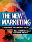 The New Marketing: Drive the Digital Market or it Will Drive You by Hugh Wilson, Malcolm McDonald (Paperback, 2002)