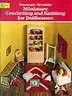 Miniature Crocheting and Knitting for Dolls Houses by Rosemary Drysdale (Paperback, 1982)