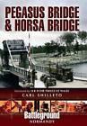 Pegasus Bridge and Horsa Bridge by Carl Shilleto (Paperback, 2010)