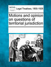 Motions and Opinion on Questions of Territorial Jurisdiction by Gale, Making of Modern Law (Paperback / softback, 2011)