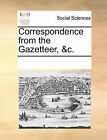 Correspondence from the Gazetteer, &C. by Multiple Contributors (Paperback / softback, 2010)