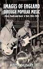 Images of England Through Popular Music: Class, Youth and Rock 'n' Roll, 1955-1976 by Keith Gildart (Hardback, 2013)