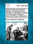 Willard Parker and Daniel M. Stimson, as Executors, Etc., Plaintiffs, vs. Benjamin F. Butler, as Trustee, Etc., Willard P. Butler and Others, Defendants by Butler Stillman Hubbard (Paperback / softback, 2012)