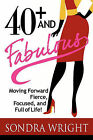 40+ and Fabulous: Moving Forward Fierce, Focused, and Full of Life! by Sondra Wright (Paperback / softback, 2010)