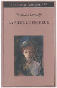 Tommaso-Landolfi-LE-BIERE-DU-PECHEUR-ed-Bibiolteca-Adelphi-n-377-1999