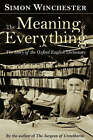 The Meaning of Everything: The Story of the Oxford English Dictionary by Simon Winchester (Hardback, 2003)
