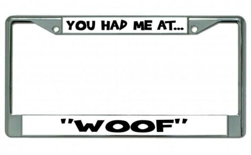 You Had Me At Woof Chrome License Plate Frame