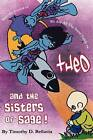 Theo and the Sisters of Sage!: From the Creator of We Are All the Same Inside by Timothy D Bellavia (Paperback / softback, 2011)