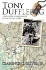 Tony Dufflebag ...and Other Remembrances of The War in Korea 9781434337368