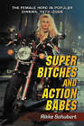 Super Bitches and Action Babes: The Female Hero in Popular Cinema, 1970-2006 by Rikke Schubart (Paperback, 2007)