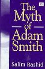 The Myth of Adam Smith by Salim Rashid (Hardback, 1998)