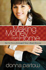 Making Money from Home: How to Run a Successful Home-Based Business by Donna Partow (Paperback / softback, 2010)