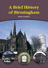 A Brief History of Birmingham by Peter Leather (Paperback, 2001)