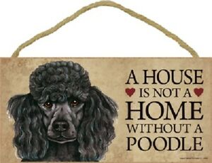 A House Is Not A Home POODLE Black Dog 5x10 Wood SIGN Plaque USA Made