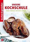 Kochen & Genießen: Unsere Kochschule von Kochen & Geniessen (2013, Gebundene Ausgabe)