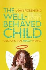 The Well-Behaved Child : Discipline That Really Works! by John Rosemond (2011, Paperback)