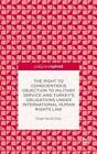 The Right to Conscientious Objection to Military Service and Turkey's Obligations Under International Human Rights Law by Ozgur Heval Cinar (Hardback, 2014)