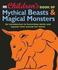 Children's Book of Mythical Beasts and Magical Monsters by DK Publishing (Hardback, 2011)