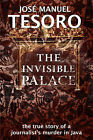 Invisible Palace: The True Story of a Journalist's Murder in Java by Jose Manuel Tesoro (Paperback, 2005)