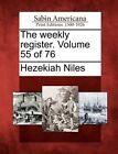 The Weekly Register. Volume 55 of 76 by Hezekiah Niles (Paperback / softback, 2012)