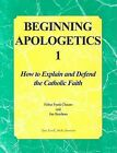 Beginning Apologetics 1: How to Explain and Defend the Catholic Faith by Frank Chacon, Jim Burnham (Paperback, 2004)