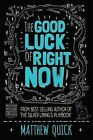 The Good Luck of Right Now by Matthew Quick (Paperback, 2014)