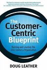 The Customer-Centric Blueprint by Doug Leather (Paperback / softback, 2013)