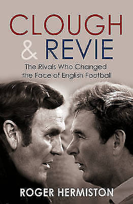1 of 1 - Clough and Revie: The Rivals Who Changed the Face of English Football by...
