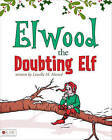 Elwood the Doubting Elf by Louella M Husted (Paperback / softback, 2011)